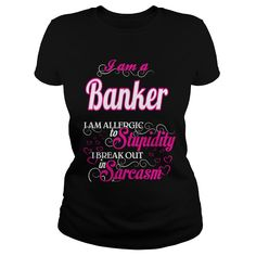 Banker I Am Allergic To Stupidity I Break Out In Sarcasm T-Shirts, Hoodies. BUY IT NOW ==► Funny Tee Shirts