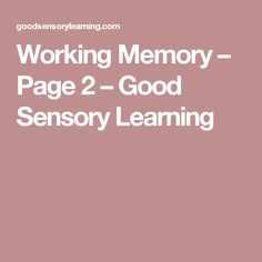 Working Memory – Page 2 – Good Sensory Learning