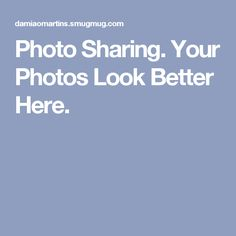 Photo Sharing. Your Photos Look Better Here.