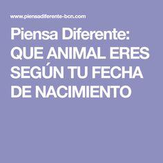 Piensa Diferente: QUE ANIMAL ERES SEGÚN TU FECHA DE NACIMIENTO