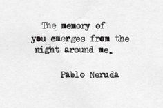 The memory of you emerges from the night around me… – Pablo Neruda love quote – Quotes Neruda Quotes, Poem Quotes, Words Quotes, Wise Words, Sayings, Wise Quotes, Quotable Quotes, Love Is Comic, Pretty Words