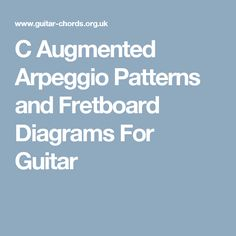 C Augmented Arpeggio Patterns and Fretboard Diagrams For Guitar