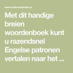 Met dit handige breien woordenboek kunt u razendsnel Engelse patronen vertalen naar het Nederlands en andersom.