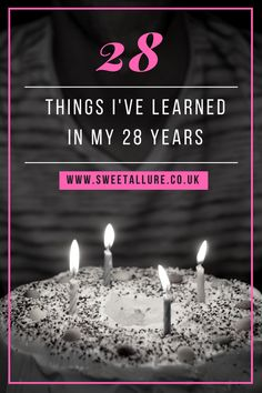 28 Things I've Learned In My 28 Years.  I recently had my 28th birthday and in true blogger style I decided to write some things I'd learnt over the years.