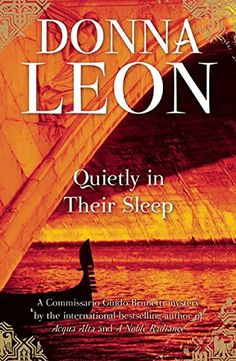 Quietly in Their Sleep: A Commissario Guido Brunetti Mystery by Donna Leon. Please click on the book jacket to check availability or place a hold @ Otis.