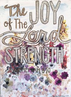 Nehemiah 8:10 The joy of the Lord is my strength