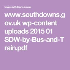 www.southdowns.gov.uk wp-content uploads 2015 01 SDW-by-Bus-and-Train.pdf