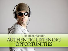 The Real World: Authentic Listening Opportunities for the ESL learner