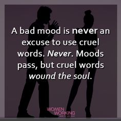 Be kind, even if your in a bad mood.