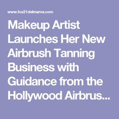 Makeup Artist Launches Her New Airbrush Tanning Business with Guidance from the Hollywood Airbrush Tanning Academy - Entertaining Delmarva One Click at a Time Airbrush Tanning, North Hollywood, Product Launch, Entertaining, Business, Makeup, Artist, Make Up, Artists