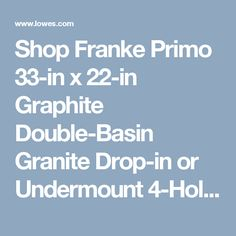 Shop Franke Primo 33-in x 22-in Graphite Double-Basin Granite Drop-in or Undermount 4-Hole Commercial/Residential Kitchen Sink at Lowes.com