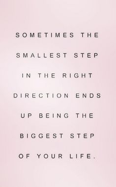 "Take a small step TODAY towards one of your dreams...trust that first small, wobbly, uncertain step...and then tomorrow, take another one. Step by step you will grow more confident and learn to cherish the journey and will achieve many amazing dreams. But you've got to take that first small step. -DCT; ""Sometimes the smallest step in the right direction ends up being the biggest step of your life"""