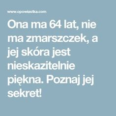 Ona ma 64 lat, nie ma zmarszczek, a jej skóra jest nieskazitelnie piękna. Poznaj jej sekret! Life Hacks, Hair Beauty, Hairstyle, Skin Care, Health, Face, How To Make, Bonsai, Wax