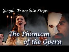 Google Translate Sings: The Phantom of the Opera (ft. Caleb Hyles) < this is insanely well done!