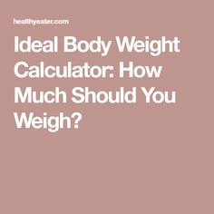 Ideal Body Weight Calculator: How Much Should You Weigh?