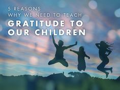 5 Reasons To Teach Gratitude To Our Children Healthy Relationships, Teaching Kids, Gratitude, Parenting, Passion, Learning, Children, Life, Awesome