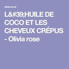 L'HUILE DE COCO ET LES CHEVEUX CRÉPUS - Olivia rose