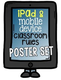 iPad and Mobile Device Classroom Rules.  A Poster Set For Class  Enjoy this poster set of six classroom rules when using mobile devices and/or iPads.  There are full and half-page versions.  Display these in class, on the walls, in the halls, or anywhere students might have devices.