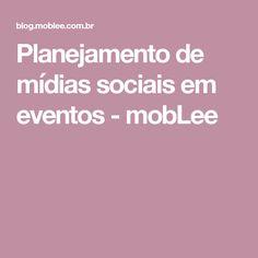 Planejamento de mídias sociais em eventos - mobLee