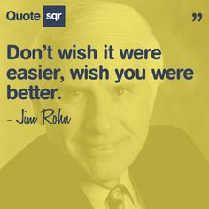 Don't wish it were easier, wish you were better. - Jim Rohn #quotesqr #quotes #motivationalquotes