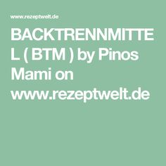 BACKTRENNMITTEL ( BTM ) by Pinos Mami on www.rezeptwelt.de