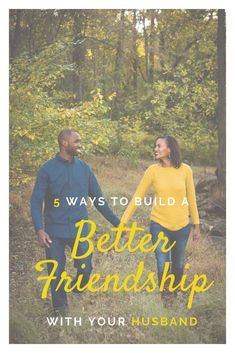 Sharing 5 Tips to build a better friendship with your husband.