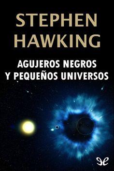 Agujeros negros y pequeños universos - http://descargarepubgratis.com/book/agujeros-negros-y-pequenos-universos/