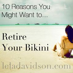 10 Reasons You Might Want to Retire Your Bikini