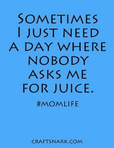 Craft Snark: No juice for you! That's What She Said, Best Mother, Life Lessons, Fun Crafts, I Laughed, Helpful Hints, Amen, Juice, Parenting