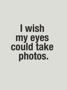 I wish my eyes could take photos. #zitat #quote