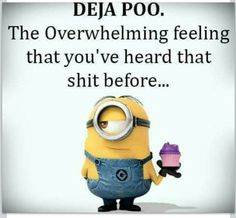 Minion fun - Deja Poo - The overwhelming feeling that you have heard that shit before Minion Jokes, Minions Quotes, Funny Minion, Haha Funny, Funny Jokes, Hilarious, Funny Stuff, Funny Laugh, Funny Cartoons