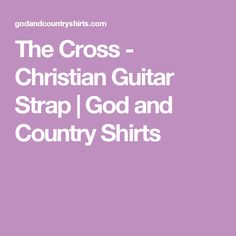The Cross - Christian Guitar Strap | God and Country Shirts