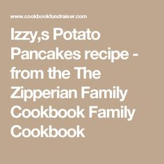 Izzy,s Potato Pancakes recipe - from the The Zipperian Family Cookbook  Family Cookbook