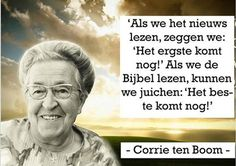 Foto's 1 - citatenvancorrietenboom.123website.nl Christian Faith, Christian Quotes, Faith Quotes, Bible Quotes, Round Robin, Corrie Ten Boom, Hope In God, Christian Religions, Word Of Faith