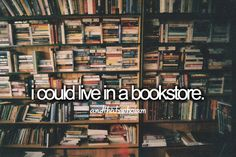 I could live in a bookstore.