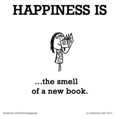 Happiness is the smell of a new book ... What makes YOU happy? Let us know at www.lastlemon.com and we'll illustrate it.