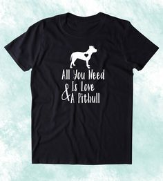 All You Need Is Love And A Pit Bull Shirt Dog Breed Animal Lover Owner T-shirt