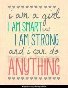 I am a girl.  I am smart and I am strong.  And, I can do Anything.