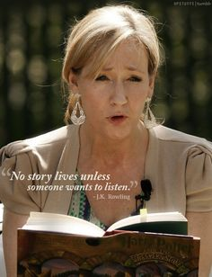 No story lives unless someone wants to listen - J.K. Rowling