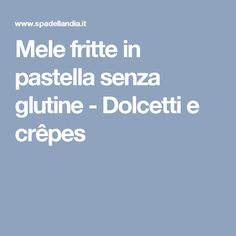 Mele fritte in pastella senza glutine - Dolcetti e crêpes