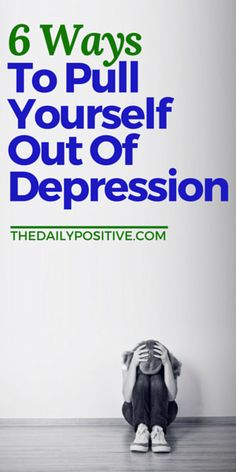 """When I talk about depression, I'm not talking about the 7% of the U.S. population that is currently diagnosed with depression. I'm talking about """"the blues,"""" the low points found in the common human experience. How do you pull yourself out? Here are 6 ways."""