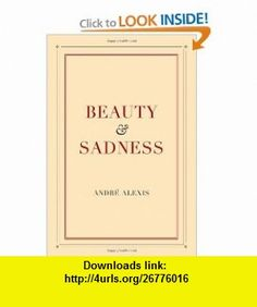 Beauty and Sadness (9780887847509) Andre Alexis , ISBN-10: 0887847501  , ISBN-13: 978-0887847509 ,  , tutorials , pdf , ebook , torrent , downloads , rapidshare , filesonic , hotfile , megaupload , fileserve