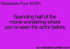 All the time. It sucks trying to remember.....until I remember that IMDB exists:)