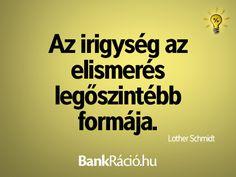 Az irigység az elismerés legőszintébb formája. - Lother Schmidt, www.bankracio.hu idézet