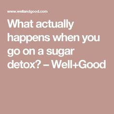 What actually happens when you go on a sugar detox? – Well+Good
