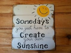 Some days you just have to Create your own Sunshine uplifting sign hand-painted wood sign happy sign sunshine sign farmhouse decor DIY Wood Signs Create Days Decor Farmhouse Handpainted Happy Sign Sunshine Uplifting Wood Wood Signs Sayings, Diy Wood Signs, Painted Wood Signs, Sign Quotes, Wood Pallet Signs, Painted Wood Pallets, Wood Pallet Fence, Country Wood Signs, Beach Wood Signs