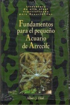 FUNDAMENTOS PARA EL PEQUEÑO ACUARIO DE ARRECIFE http://www.centrallibrera.com/index.php/catalog/product/view/id/9100 Central Librera Ferrol