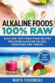 Alkaline Foods: Raw: Easy and Tasty Raw Food Recipes Including Alkaline Salads, Smoothies and Treats! (Weight Loss, Clean Eating, Alkaline Diet Book by [Tuchowska, Marta] Alkaline Diet Plan, Alkaline Diet Recipes, Raw Food Recipes, Delicious Recipes, Healthy Recipes, Weight Loss Drinks, Weight Loss Smoothies, Clean Eating Salads, Detox Salad