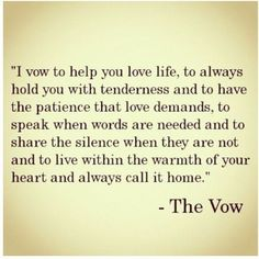 The Vow. Id like to incorporate this quote into my vows