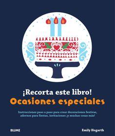 ¡Recorta este libro! Ocasiones especiales  Instrucciones paso a paso para crear decoraciones festivas, adornos para fiestas, invitaciones ¡y muchas cosas más!